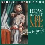 Sinead OConnor How About I Be Me