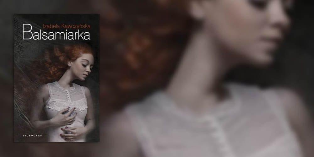 "Izabela Kawczyńska – ""Balsamiarka"""