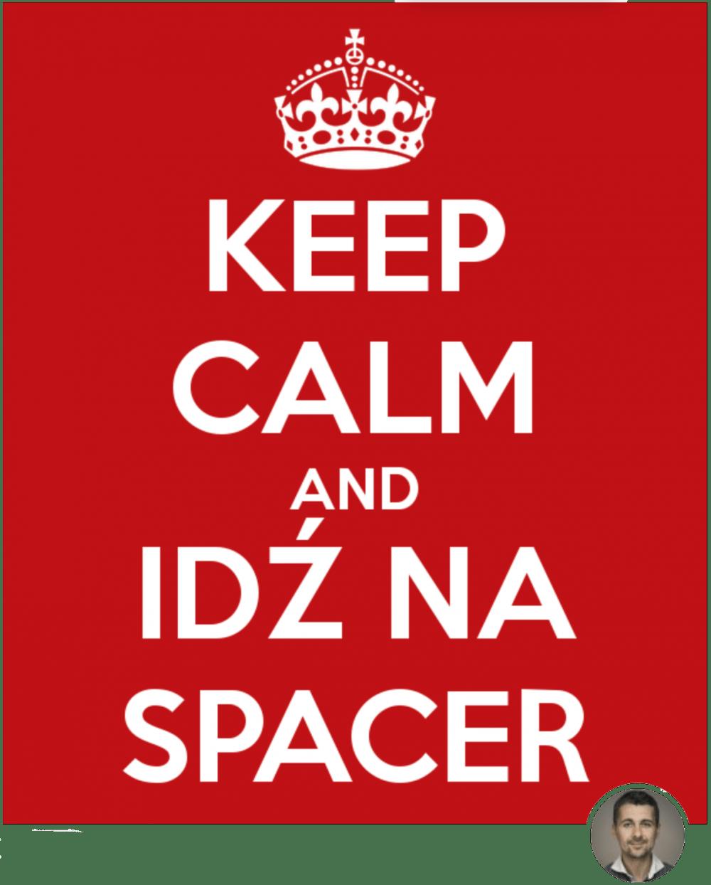 KEEP CALM AND IDŹ NA SPACER